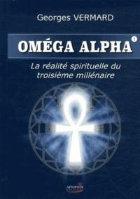 Oméga Alpha- Tome 1, La réalité sprituelle du IIIe millénaire - Georges Vermard |