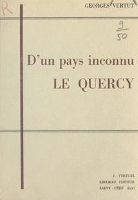 Georges Vertut - D'un pays inconnu, le Quercy - Du cœur des hérésies au bloc Aquitain : Limousin, Auvergne, Guyenne, Gascogne, Agenais, Rouergue, Albigeois, Toulousain, Quercy, Languedoc.