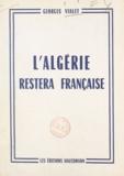 Georges Vialet - L'Algérie restera française.