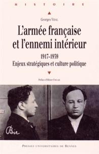 Georges Vidal - L'armée française et l'ennemi intérieur - 1917-1939, Enjeux stratégiques et culture politique.