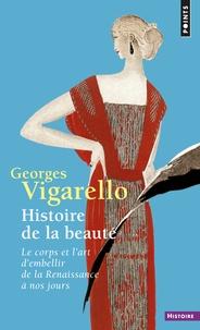 Georges Vigarello - Histoire de la beauté - Le corps et l'art d'embellir, de la Renaissance à nos jours.