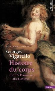 Histoire du corps- Tome 1, de la Renaissance aux Lumières - Georges Vigarello |