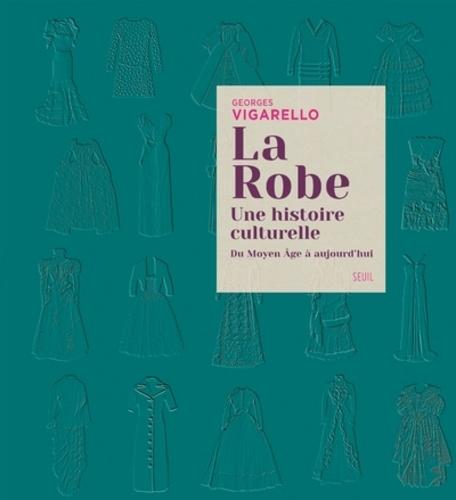 La robe. Une histoire culturelle. Du Moyen Age à aujourd'hui