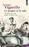 Georges Vigarello - Le propre et le sale - L'hygiène du corps depuis le Moyen Age.
