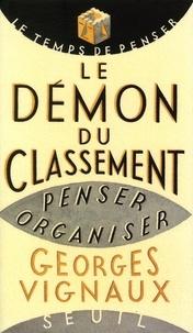 Georges Vignaux - LE DEMON DU CLASSEMENT. - Penser et organiser.