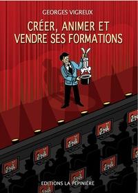 Georges Vigreux - Créer, animer et vendre ses formations.