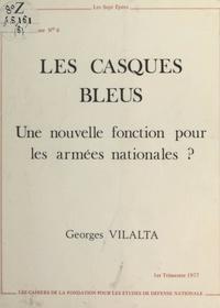 Georges Vilalta - Les Casques bleus : Une nouvelle fonction pour les armées nationales ?.