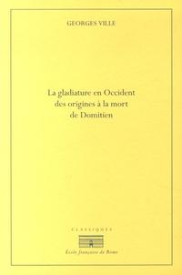 Georges Ville - La gladiature en Occident des origines à la mort de Domitien.