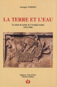 Georges Voisset - La terre et l'eau - Un siècle de poésie de l'archipel malais (1913-1996) édition bilingue français-malais.