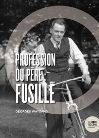 Georges Waysand - Profession du père : fusillé.