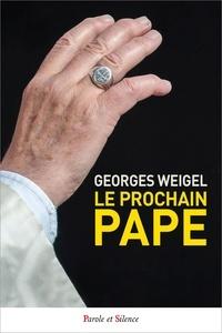 Georges Weigel - Le prochain pape - La charge pétrinienne et une Eglise en mission.
