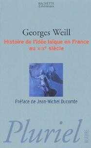 Georges Weill - Histoire de l'idée laïque en France au XIXe siècle.