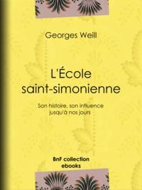 Georges Weill - L'École saint-simonienne - Son histoire, son influence jusqu'à nos jours.