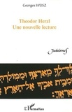 Georges Weisz - Theodor Herzl, une nouvelle lecture.