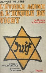 Georges Wellers et Jacques Delarue - L'étoile jaune à l'heure de Vichy - De Drancy à Auschwitz.