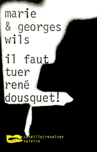 Georges Wils et Marie Wils - Il faut tuer René Dousquet !.