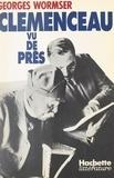 Georges Wormser et Henri Manuel - Clemenceau vu de près - Documents inédits, épisodes oubliés, précisions nouvelles.