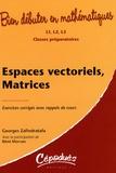 Georges Zafindratafa et Jean-Marie Morvan - Espaces vectoriels, Matrices - Exercices corrigés avec rappels de cours : L1, L2, L3, Classes préparatoires.