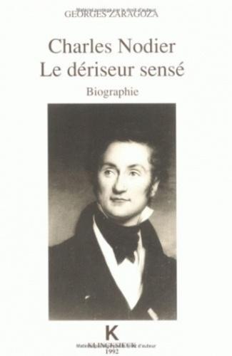 Georges Zaragoza - Charles Nodier : le dériseur sensé, biographie.