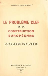 Georges Zdziechowski - Le problème clef de la construction européenne - La Pologne sur l'Oder.