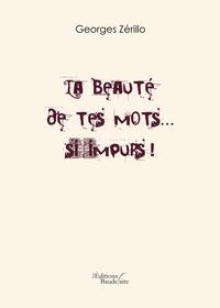 Georges Zérillo - La beauté de tes mots... si impurs !.