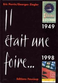 Georges Ziegler et Eric Perrin - Il était une foire - 50 Foires à Saint-Etienne.