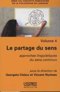 Georgeta Cislaru et Vincent Nyckees - Le partage du sens - Approches linguistiques du sens commun.
