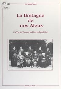 Georgette Anne Kerboriou - La Bretagne de nos aïeux - La vie, les travaux, les fêtes en Pays Gallo.