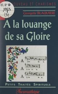 Georgette Blaquière - À la louange de sa gloire.