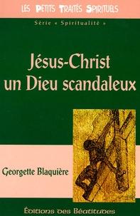 Georgette Blaquière - Jésus-Christ un Dieu scandaleux.