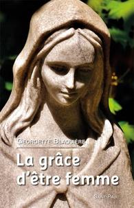 Georgette Blaquière - La grâce d'être femme.