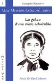 Georgette Blaquière - La grâce d'une mère admirable.