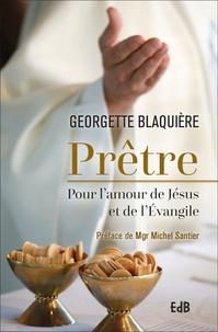 Georgette Blaquière - Prêtre - Pour l'amour de Jésus et de l'Evangile.