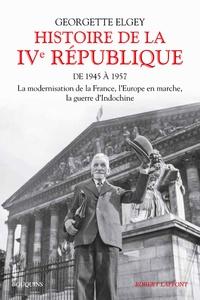 Téléchargez des livres japonais en ligne Histoire de la IVe République  - Tome 1, De 1945 à mars 1957 : La modernisation de la France, l'Europe en marche, la guerre d'Indochine