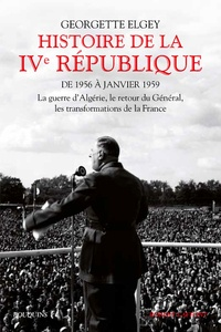Georgette Elgey - Histoire de la IVe République - Tome 2, De 1956 à janvier 1959 : La guerre d'Algérie, le retour du Général, les transformations de la France.
