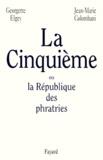 Georgette Elgey et Jean-Marie Colombani - La Cinquième ou La république des phratries.