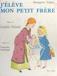 Georgette Gabey et Francine Schrimpf - J'élève mon petit frère - Journal d'une grande sœur.
