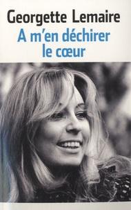 Georgette Lemaire - A m'en déchirer le coeur.