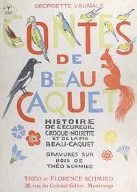 Georgette Vaumale et Théo Schmied - Contes de Beau-Caquet - Histoire de l'écureuil Croque-Noisette et de la pie Beau-Caquet.