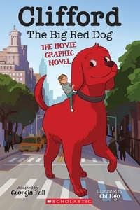 Georgia Ball et Chi Ngo - Clifford the Big Red Dog: The Movie Graphic Novel.