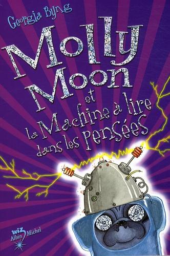 Georgia Byng - Molly Moon et la Machine à lire dans les pensées.