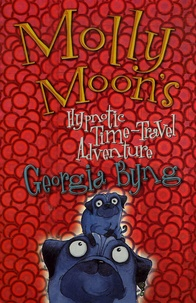 Georgia Byng - Molly Moon's Tome 3 : Hypnotic Time-Travel Adventure.