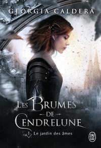 Georgia Caldera - Les Brumes de Cendrelune Tome 1 : Le jardin des âmes.