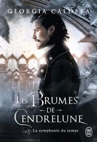 Georgia Caldera - Les Brumes de Cendrelune Tome 2 : La symphonie du temps.