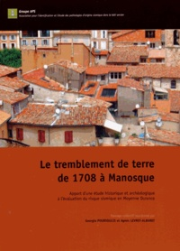 Georgia Poursoulis et Agnès Levret-Albaret - Le tremblement de terre de 1708 à Manosque - Apport d'une étude historique et archéologique à l'évaluation du risque sismique en Moyenne Durance.