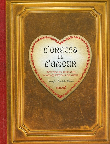 Georgia Routsis Savas - L'oracle de l'amour - Toutes les réponses à vos questions de coeur.