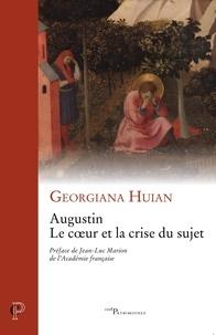 Georgiana Huian - Augustin, le coeur et la crise du sujet.