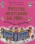Georgie Adams et Sally Gardner - Petites histoires de fées... - Racontées par elles-mêmes.