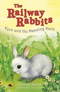 Georgie Adams et Anna Currey - Railway Rabbits: Fern and the Dancing Hare - Book 3.