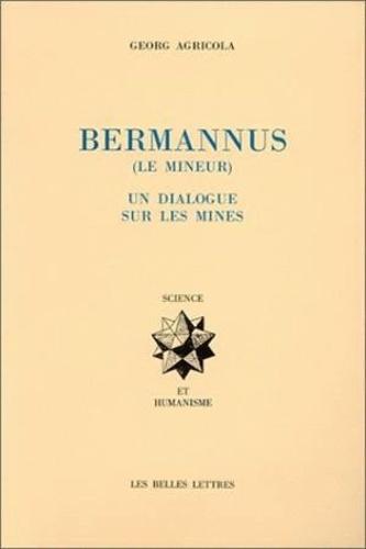 Georgius Agricola - Bermannus - Le mineur, un dialogue sur les mines.